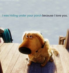 My favorite line from the whole movie... well his lines are all my favorites really.  This is why I love dogs :).