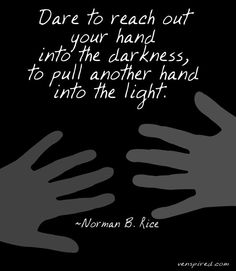 lights, reach, light quot, the darkness, hands, christian quotes, encourag, inspir, dare