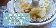 Overnight Crockpot Oatmeal with Fruit and Vanilla