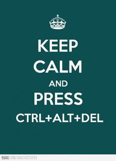 Keep calm and press ctrl+alt+del - de 9Gag