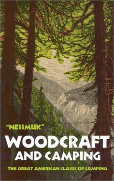 Woodcraft and Camping is a true woodsmen's CLASSIC. By Nessmuk.
