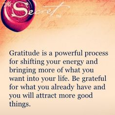 Gratitude is a powerful process for shifting your energy and bringing more of what you want into your life.