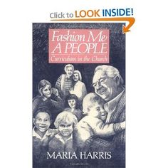 FASHION ME A PEOPLE: CURRICULUM IN THE CHURCH by Maria Harris is a must-read for anyone planning a Christian education program and choosing curriculum.