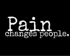 Quote with picture about Pain changes people on SayingImages.com