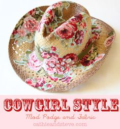 Love this!  Summer Style: How to alter a Cowboy Hat with Mod Podge and Fabric!    ....via Cathie and Steve