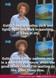 Bob Ross is just full of these little gems. :)