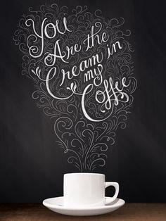 Shauna Lynn Panczyszyn You are the Cream in my Coffee Shauna Lynn Panczyszyn
