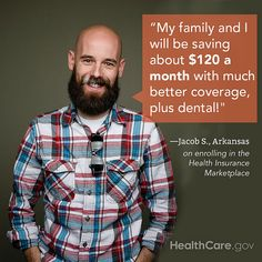 Jacob's Story: Cheaper Coverage for the Whole Family: http://www.hhs.gov/healthcare/facts/blog/2013/12/jacobs-enrollment-story.html.