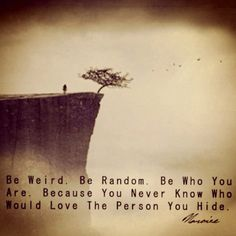 Be you, youll never know who will love you for it. :) #quote #love http://bit.ly/Hf6ajk
