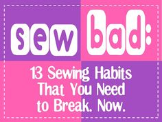sew bad - I am guilty on a few of these.  She is right about other habits that I have broken over the years!