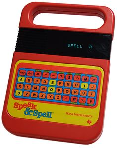 The 80s classic, Speak and Spell by Texas Instruments.