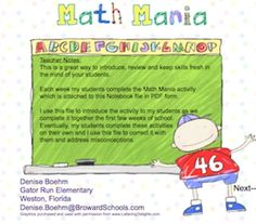 Here's a SMARTboard activity where you choose a number of the week and the students use that number to complete 12 essential skills. You can use the number of days in school or the date of a student's birthday or holiday.  Students can also compete the Math Mania form that is attached.