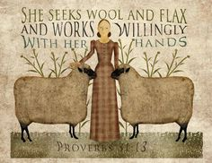 "** Proverbs 31:13 - ""She seeks wool and flax and works willingly with her hands."" **"