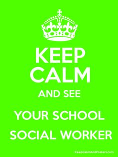 KEEP CALM AND SEE YOUR SCHOOL  SOCIAL WORKER Poster