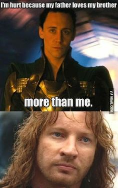 Sorry Loki, but Faramir's father actually told Faramir that he wished he was dead and then proceed to try and burn Faramir alive.
