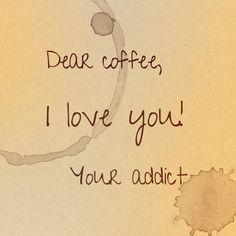 dear coffe, truth, coffee addicts, true, coffe addict