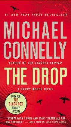 The Drop (A Harry Bosch Novel) by Michael Connelly. $9.99. Publisher: Grand Central Publishing; Reprint edition (October 16, 2012). Publication: October 16, 2012. Author: Michael Connelly. Series - A Harry Bosch Novel