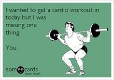 I wanted to get a cardio workout in today but I was missing one thing: You.