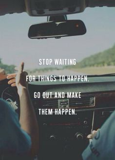 tattoo quotes, stop quotes, quotes on waiting, motto, wonderlust quote, be quotes, stop waiting quotes