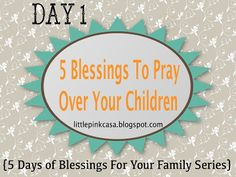 5 Blessings to pray over your children  FREE Printable -5 days of blessings for your family series