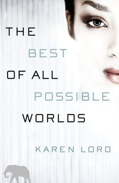 The Best of All Possible Worlds: See my review at http://wp.me/p2B4Be-HG