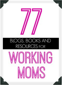 The ULTIMATE list of blogs, websites, businesses, organizations and more to help and support working moms...