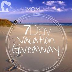 7 Day Vacation Giveaway! | The Snap Mom