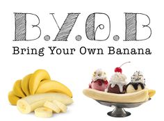B.Y.O.B - Bring Your Own Banana Banana Split Party Tell everyone that comes to bring a Banana.  They have no idea why until they arrive at the party.  The hostess will buy ice cream, toppings & extra Bananas. #ThirtyOneParty