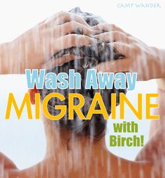 Wash Away Migraine with Birch essential oil??