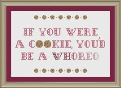 If you were a cookie, you'd be a whoreo: cross-stitch pattern.