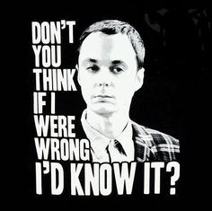 Sheldon Cooper is always right