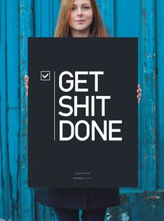 """Get shit done"" motivational poster graphic design, startup motiv, out of office poster, motiv poster, inspir, aaron levi, quot, shit, posters"