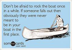 Seems like im always rocking the damn boat! Hang on bitches! Haha ;)