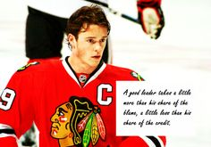 A good leader takes a little more than his share of the blame. hockey quotes, jonathan toews, chicago blackhawks.