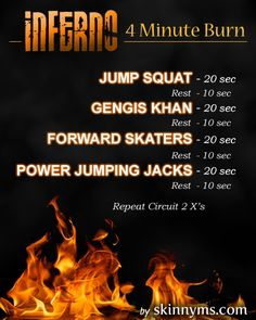 INFERNO is a fast paced workout designed to burn fat and tone legs and butt in 4 MINUTES FLAT!!   This workout gets results.
