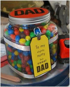 "Fathers day gift - ""To my slightly nutty but sweet dad."" Jar filled with peanut M's or better yet, chocolate covered almonds.  Studio 5 - Man Cards"