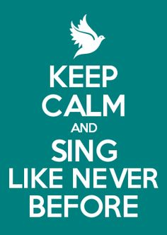 KEEP CALM AND SING LIKE NEVER BEFORE