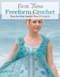 First Time Freeform Crochet; Step by Step Basics plus 8 Projects