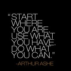Start where you are; use what you have; do what you can. #monday #quote #motivation #inspiration @catherine gruntman Delmore #urbanzen