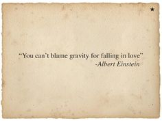 "Tattoo Ideas & Inspiration - Quotes & Sayings | ""You can't blame gravity for falling in love"" - Albert Einstein Quote 