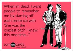 remember this, laugh, aim high, this bitch, funni, ecards funny love, true stories, funny love ecards, thing