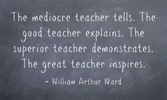 Great Teacher Quote- kuddos for all of our wonderful TEACHERS !!!!!