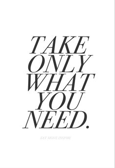 Only take what you need. #gratitude www.eatmoveinspire.com