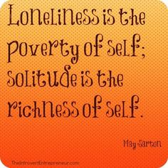 Loneliness is the poverty of self