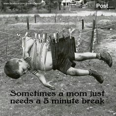 I think every, or at most, mom has felt this way at some point! :)