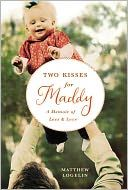 Two Kisses for Maddy: A Memoir of Loss and Love books, heart, new homes, daughters, keep moving forward, fathers, marriage, new beginnings, kisses