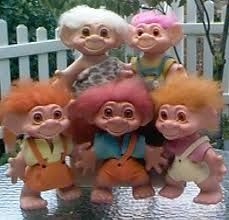 Troll Dolls - We collected them. They were ugly and useless. God Bless America!