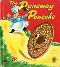 The Runaway Pancake.. I think I still have this book from my childhood!  :)