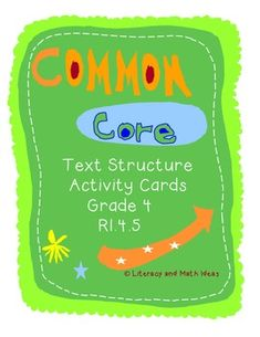 Common Core Text Structure Activity Cards. These activity cards TEACH and REVIEW the different text structures such as cause and effect, description, problem and solution, etc.  These activity cards are aligned to Grade 4 Common Core Standard RI.5.  The document also includes a printable box for storage too!  This is great for use in guided reading groups, as a family reading night activity, or as a take-home activity if a student needs extra practice. $4