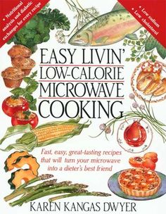 Easy Livin' Low-Calorie Microwave Cooking: Fast, Easy, Great-Tasting Recipes that Will Turn Your Microwave Into a Dieter's Best Friend « Library User Group